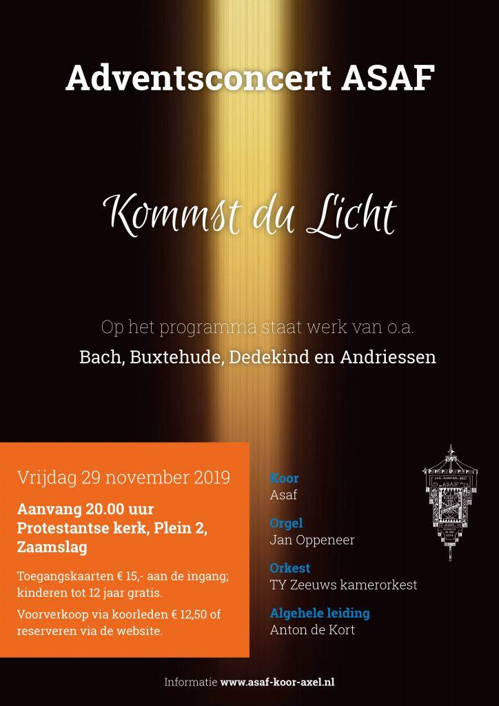"""Adventsconcert Asaf. Vrijdag 29 november 2019, aanvang 20.00 uur in de Protestantse Kerk, Plein 2, Zaamslag. Met medewerking van TY, Zeeuws kamerorkest en Jan Oppeneer, orgel. Dirigent is  Anton de Kort. Onder het motto: """"Kommst du Licht"""", staat adventsmuziek centraal. Uitgevoerd worden o.a. """"Kommst du Licht, der Heiden"""" van  D. Buxtehude en het """"Magnificat"""" van J. Pachelbel en H. Andriessen. Naast koor- en orkestwerken vermeldt het programma ook samenzang. Voorverkoop van kaarten via koorleden of www.asaf-koor-axel.nl of aan de zaal."""